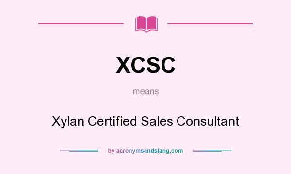 What does XCSC mean? It stands for Xylan Certified Sales Consultant