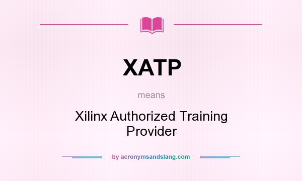 What does XATP mean? It stands for Xilinx Authorized Training Provider
