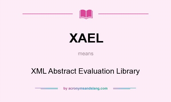 What does XAEL mean? It stands for XML Abstract Evaluation Library