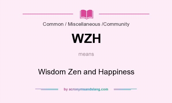 What does WZH mean? It stands for Wisdom Zen and Happiness