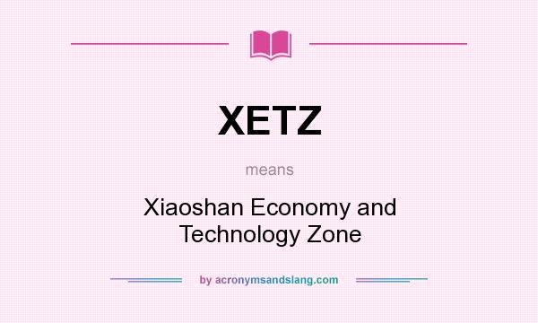 What does XETZ mean? It stands for Xiaoshan Economy and Technology Zone