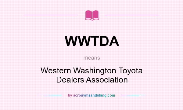 Definition Of Wwtda Stands For Western Washington Toyota Dealers Ociation By Acronymsandslang