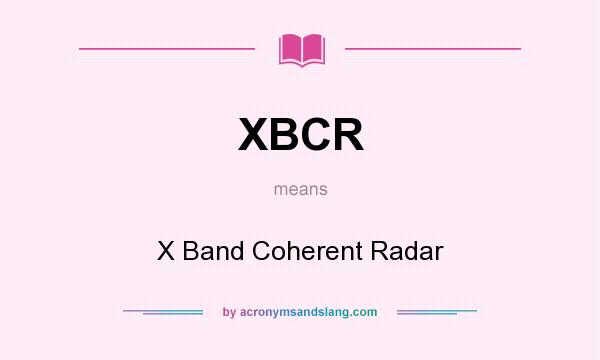 What does XBCR mean? It stands for X Band Coherent Radar