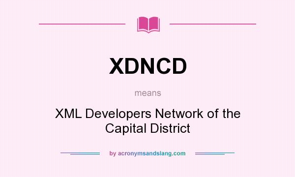 What does XDNCD mean? It stands for XML Developers Network of the Capital District
