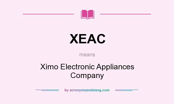 What does XEAC mean? It stands for Ximo Electronic Appliances Company