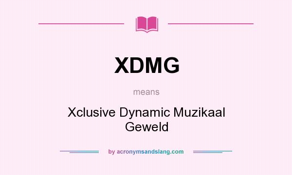 What does XDMG mean? It stands for Xclusive Dynamic Muzikaal Geweld