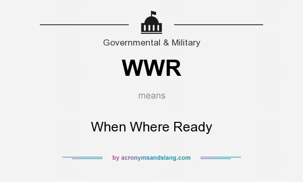 What does WWR mean? It stands for When Where Ready