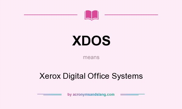 What does XDOS mean? It stands for Xerox Digital Office Systems