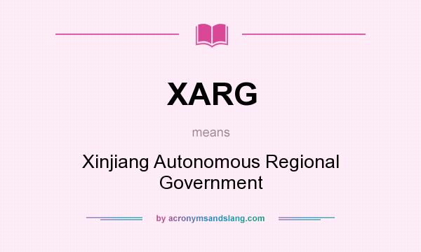 What does XARG mean? It stands for Xinjiang Autonomous Regional Government