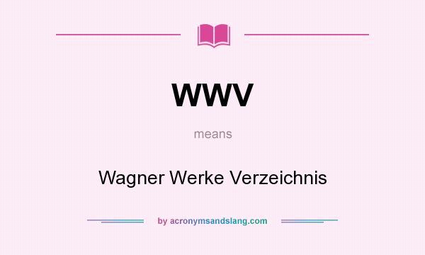 What does WWV mean? It stands for Wagner Werke Verzeichnis