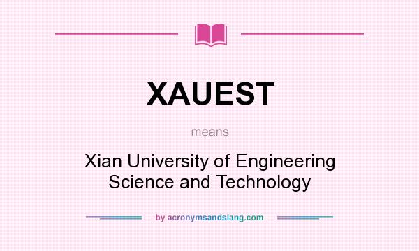 What does XAUEST mean? It stands for Xian University of Engineering Science and Technology