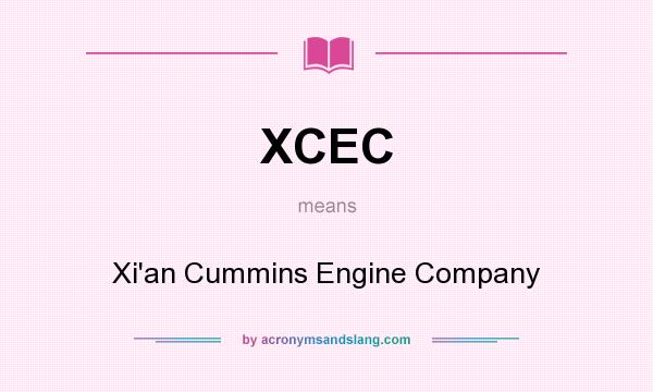 What does XCEC mean? It stands for Xi`an Cummins Engine Company