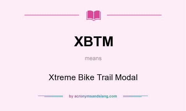 What does XBTM mean? It stands for Xtreme Bike Trail Modal