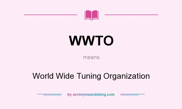 What does WWTO mean? It stands for World Wide Tuning Organization