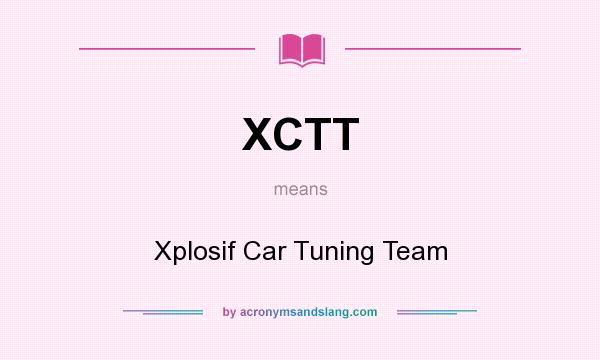 What does XCTT mean? It stands for Xplosif Car Tuning Team