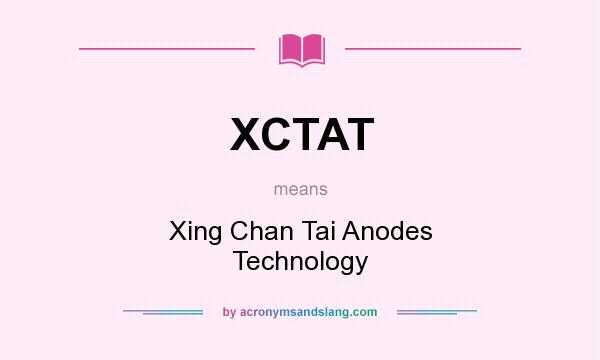 What does XCTAT mean? It stands for Xing Chan Tai Anodes Technology