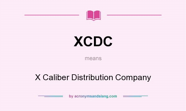 What does XCDC mean? It stands for X Caliber Distribution Company