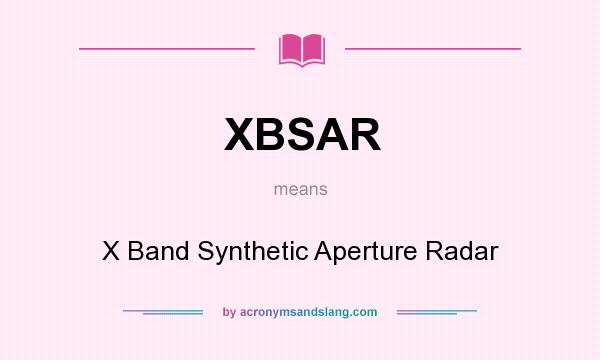 What does XBSAR mean? It stands for X Band Synthetic Aperture Radar