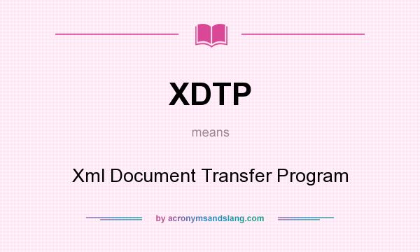What does XDTP mean? It stands for Xml Document Transfer Program