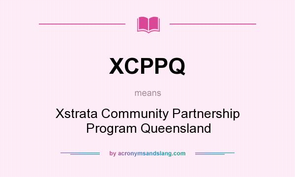 What does XCPPQ mean? It stands for Xstrata Community Partnership Program Queensland