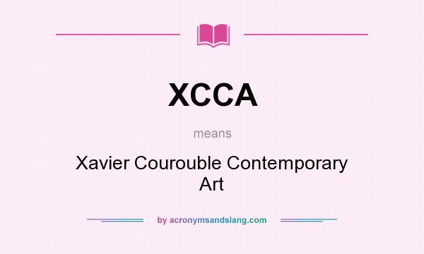 What does XCCA mean? It stands for Xavier Courouble Contemporary Art
