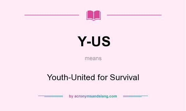 What does Y-US mean? It stands for Youth-United for Survival