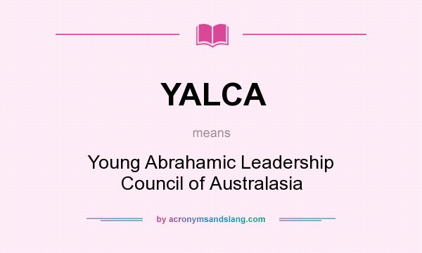 What does YALCA mean? It stands for Young Abrahamic Leadership Council of Australasia