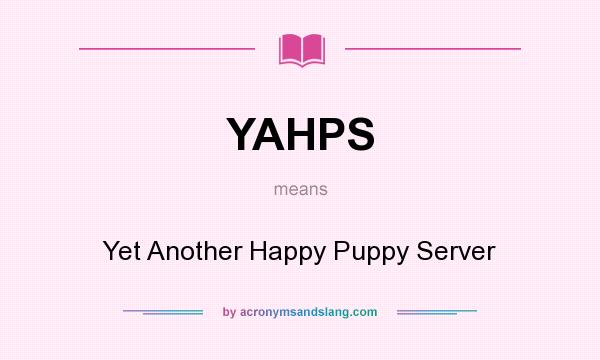 What does YAHPS mean? It stands for Yet Another Happy Puppy Server