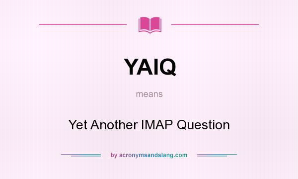 What does YAIQ mean? It stands for Yet Another IMAP Question