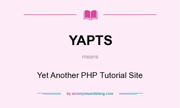 What does YAPTS mean? It stands for Yet Another PHP Tutorial Site