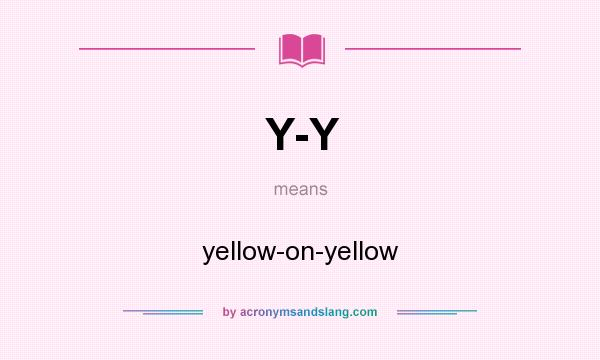 What does Y-Y mean? It stands for yellow-on-yellow