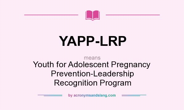What does YAPP-LRP mean? It stands for Youth for Adolescent Pregnancy Prevention-Leadership Recognition Program