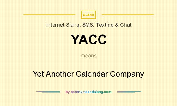 What does YACC mean? It stands for Yet Another Calendar Company