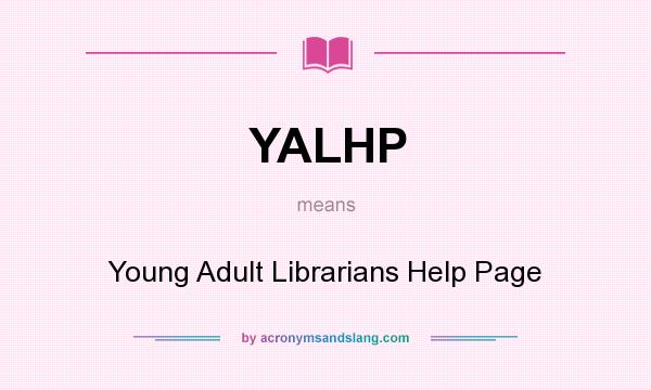 What does YALHP mean? It stands for Young Adult Librarians Help Page