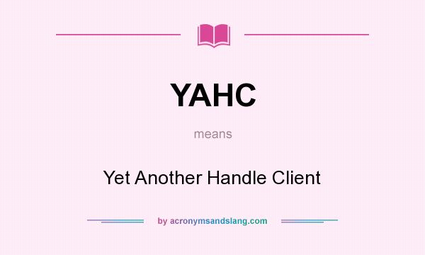 What does YAHC mean? It stands for Yet Another Handle Client