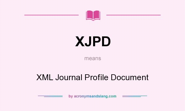 What does XJPD mean? It stands for XML Journal Profile Document
