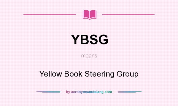What does YBSG mean? It stands for Yellow Book Steering Group