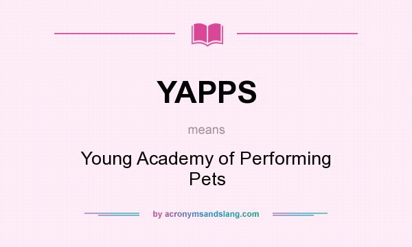 What does YAPPS mean? It stands for Young Academy of Performing Pets