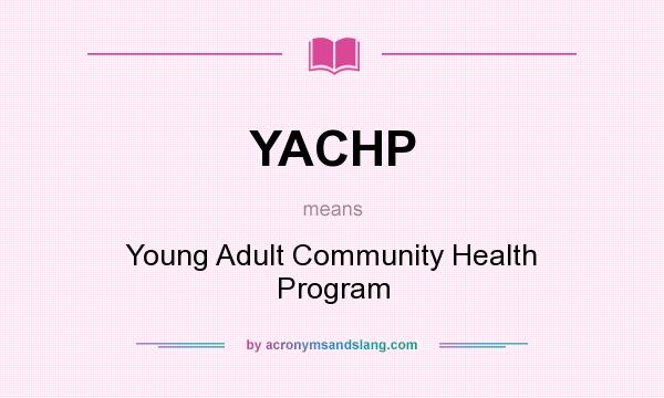 What does YACHP mean? It stands for Young Adult Community Health Program