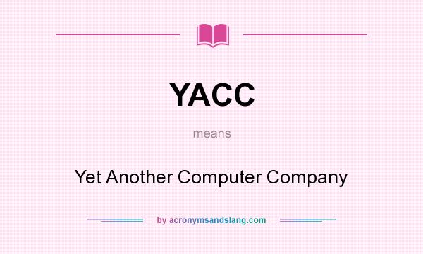 What does YACC mean? It stands for Yet Another Computer Company