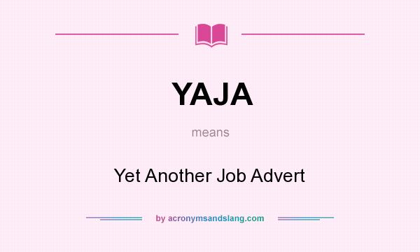 What does YAJA mean? It stands for Yet Another Job Advert