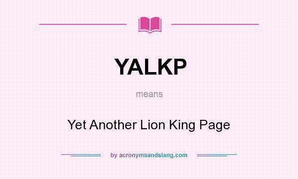 What does YALKP mean? It stands for Yet Another Lion King Page