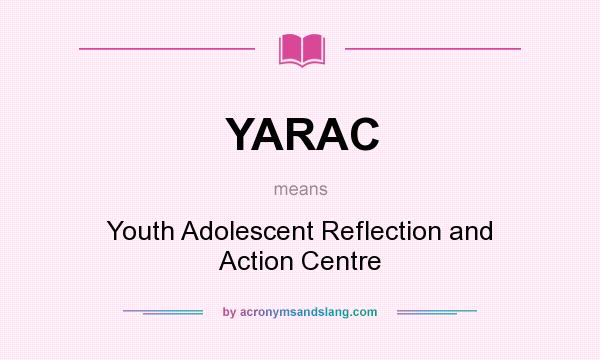 What does YARAC mean? It stands for Youth Adolescent Reflection and Action Centre