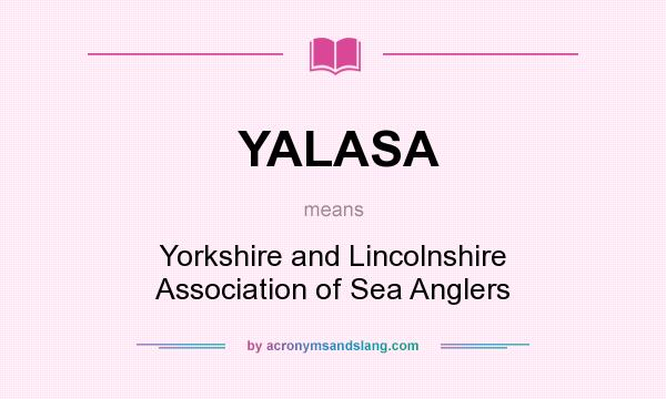 What does YALASA mean? It stands for Yorkshire and Lincolnshire Association of Sea Anglers