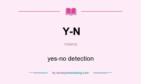 What does Y-N mean? It stands for yes-no detection
