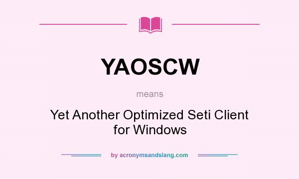 What does YAOSCW mean? It stands for Yet Another Optimized Seti Client for Windows