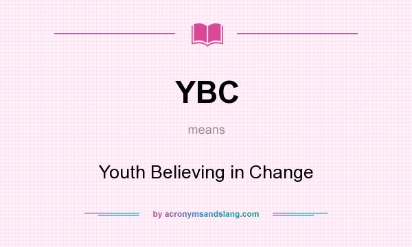 What does YBC mean? It stands for Youth Believing in Change