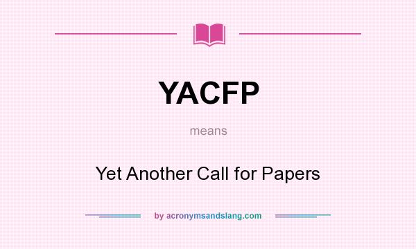 What does YACFP mean? It stands for Yet Another Call for Papers