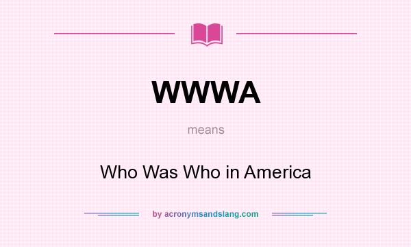 What does WWWA mean? It stands for Who Was Who in America