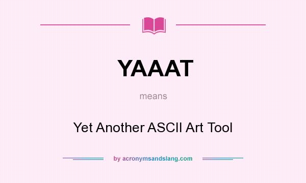 What does YAAAT mean? It stands for Yet Another ASCII Art Tool